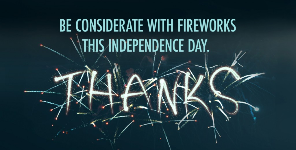 Text reads Be considerate with fireworks this independence day, thanks