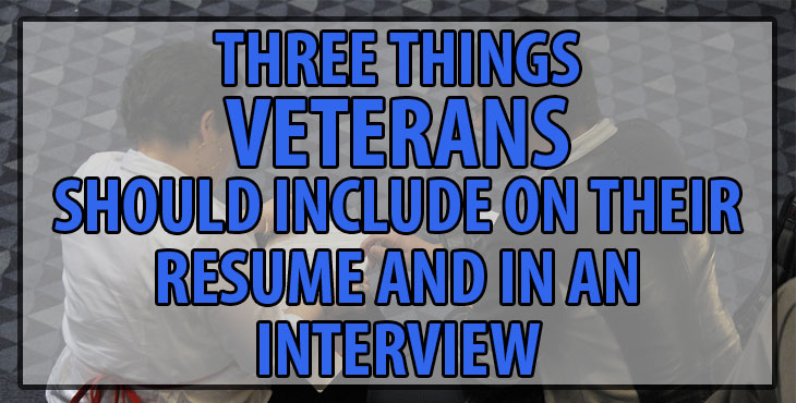Three Things Veterans Should Include On Their Resume And In An