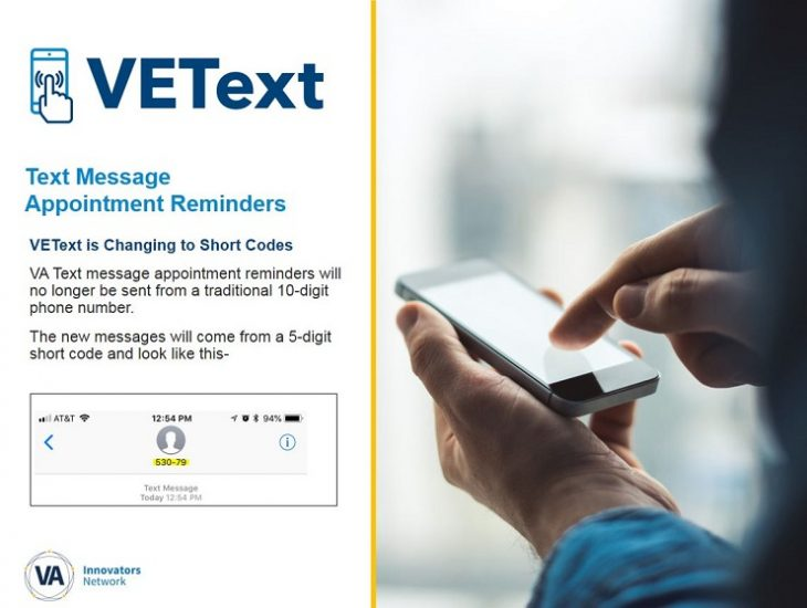 Beginning Sept. 3, 2018, your VEText messages will come from a 5-digit code instead of a traditional 10-digit phone number. With VETtext, you can receive text message appointment reminders – never miss an appointment again! (VA graphic)