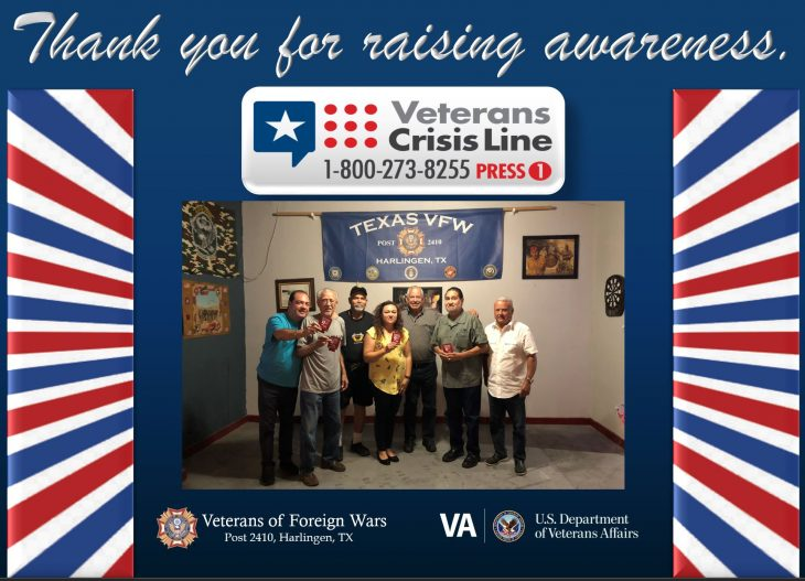 VA Texas Valley Coastal Bend Health Care System (VCB) would like to thank the members and guests of VFW Post 2410 in Harlingen, Texas, for helping raise awareness about the existence of the Veterans Crisis Line (1-800-273-8255, Pres 1) in observance of September being National Suicide Prevention Month. (Courtesy photo by Cecilia Garza-Garcia were used for this U.S. Department of Veterans Affairs photo illustration by Luis H. Loza Gutierrez)  Disclaimer: Any mentioning or use of the Veterans of Foreign Wars and/or use of their emblem is strictly for news purposes only. No official federal endorsement intended or implied.