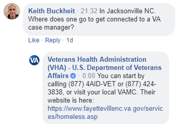 "Picture of a Facebook post. Text reads, ""In Jacksonville NC. Where does one go to get connected to a VA case manager? -- You can start by calling (877) 4AID-VET or (877) 424-3838, or visit your local VAMC. Their website is here: https://www.fayettevillenc.va.gov/services/homeless.asp"""