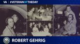 Today's Veteran of the Day is Robert Gehrig.