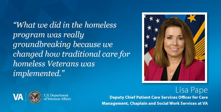 """Waht we did in the homeless program was really groundbreaking because we changed how traditional care for homeless Veterans was implemented,"" says Lisa Pape, Deputy Chief Patient Care Services Officer for Care Management"
