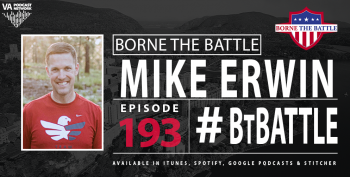 Mike Erwin on the VA Borne the Battle podcast.