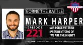 Borne the Battle #221: Air Force Veteran Mark Harper, President and CMO, We Are the Mighty